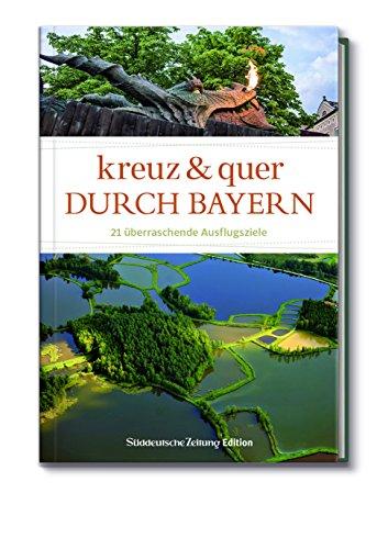 Kreuz und quer durch Bayern - 21 überraschende Ausflugsziele