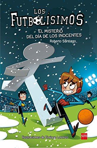 Los Futbolísimos.El misterio del día de los inocentes por Roberto Santiago