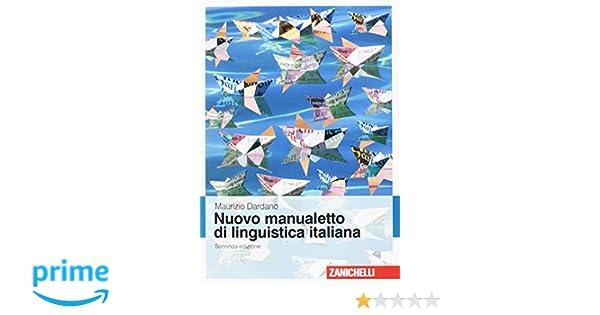 amazon it nuovo manualetto di linguistica italiana maurizio rh amazon it nuovo manualetto di linguistica italiana dardano riassunto nuovo manualetto di linguistica italiana zanichelli