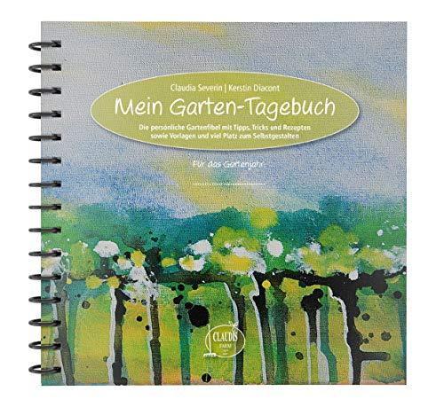 Mein Garten-Tagebuch: Die persönliche Gartenfibel mit Tipps, Tricks und Rezepten sowie Vorlagen und viel Platz zum Selbstgestalten -