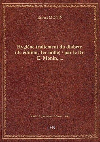 Hygiène traitement du diabète (3e édition, 1er mille) / par le Dr E. Monin,...