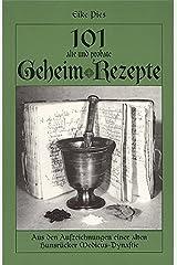 101 alte und probate Geheimrezepte: Aus den Aufzeichnungen einer alten Hunsrücker Medicus-Dynastie Taschenbuch