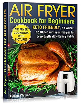 Air Fryer Cookbook for Beginners: Keto Friendly, No Wheat