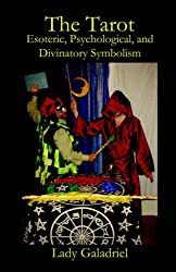 The Tarot: Esoteric, Psychological, and Divinatory Symbolism by Lady Galadriel (2006-03-06)