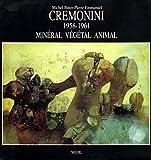 Cremonini, 1958-1962 - Minéral, Végétal, Animal