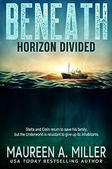 HORIZON DIVIDED (BENEATH Book 2) by [Miller, Maureen A.]