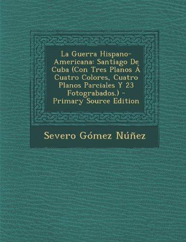 La Guerra Hispano-Americana: Santiago De Cuba (Con Tres Planos Á Cuatro Colores, Cuatro Planos Parciales Y 23 Fotograbados.)