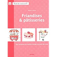 Friandises & pâtisseries : Des centaines de motifs à broder au point de croix (Point de croix et Cie)