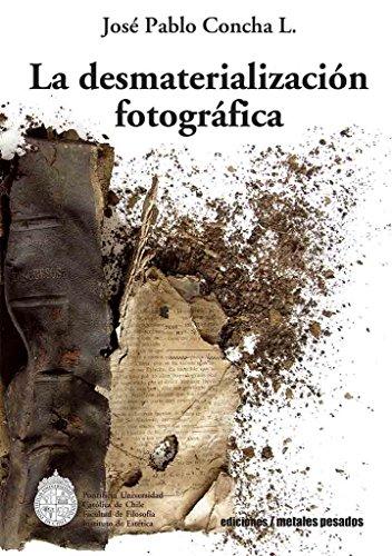 Descargar Libro La desmaterialización fotográfica de José Pablo Concha