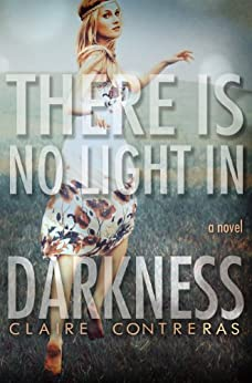 There is No Light in Darkness (Darkness #1) by [Contreras, Claire]