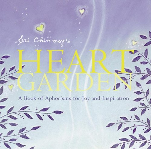 Sri Chinmoy's Heart Garden: A Book of Aphorisms for Joy and Inspiration