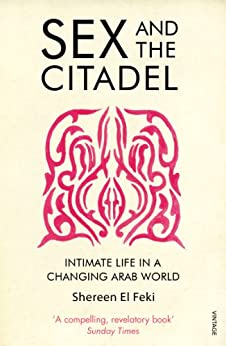 Sex and the Citadel: Intimate Life in a Changing Arab World par [El Feki, Shereen]