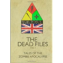 The Dead Files: Vol I: Tales Of A Zombie Apocalypse: Volume 1 by Rob May (2012-07-02)