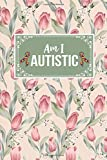 Am I Autistic: Autism Support Awareness Gift Journal Lined Notebook To Write In