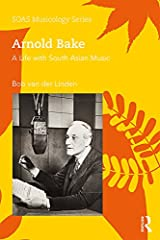 Arnold Bake: A Life with South Asian Music (SOAS Studies in Music Series) Kindle Edition