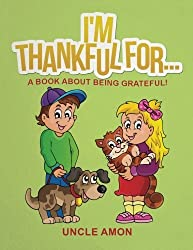 I'm Thankful For...: A Book About Being Grateful! (Short Stories, Activities, Games, and Coloring Book) (Happy Kids Reading Series) (Volume 3) by Uncle Amon (2015-11-16)