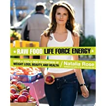 Raw Food Life Force Energy: Enter a Totally New Stratosphere of Weight Loss, Beauty, and Health (Raw Food Series) by Natalia Rose (2007-12-26)