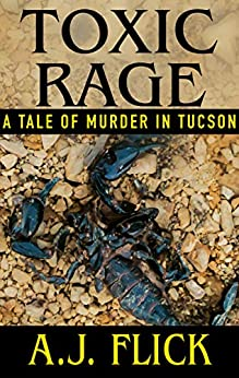 TOXIC RAGE: A Tale Of Murder In Tucson by [Flick, A.J.]