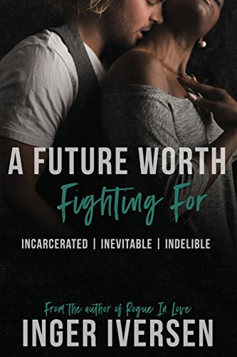 A Future Worth Fighting For: Incarcerated | Inevitable | Indelible: Volume 1