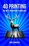 4D Printing - The Next-Generation Technology: What is the innovative successor of 3D printing? (English Edition)