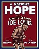 A NATION'S HOPE: THE STORY OF BOXING LEGEND JOE LOUIS BY de la Pena, Matt(Author)HardcoverJan-20-2011