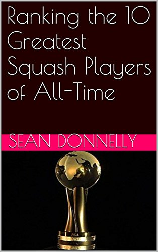 Ranking the 10 Greatest Squash Players of All-Time (English Edition) por Sean Donnelly