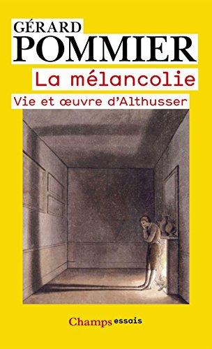La mélancolie: Vie et œuvre d'Althusser par Gérard Pommier
