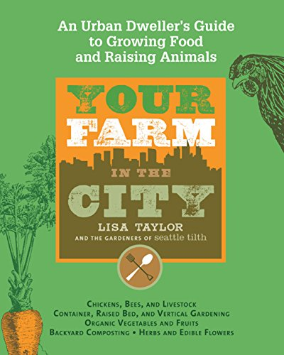 Your Farm in the City: An Urban Dwellers Guide to Growing ...