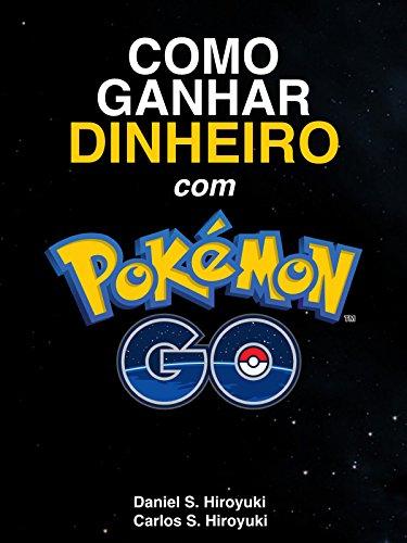 Como Ganhar Dinheiro com Pokémon Go (Portuguese Edition) por Daniel S Hiroyuki
