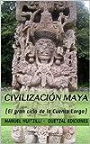 Civilización Maya : el gran ciclo de la Cuenta Larga (CALENDARIOS MAYAS nº 2)