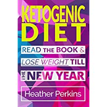 Ketogenic Diet: Read the Book & Lose Weight till the New Year (English Edition)