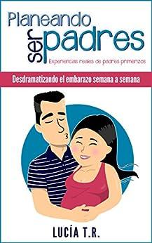 Desdramatizando el embarazo semana a semana (Planeando ser padres nº 1) de [T.R., Lucía]