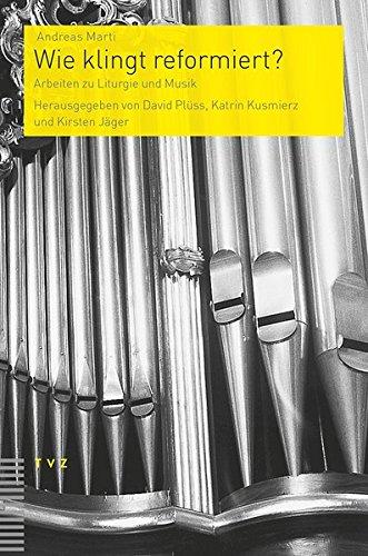 Wie klingt reformiert?: Arbeiten zu Liturgie und Musik (Praktische Theologie Im Reformierten Kontext)