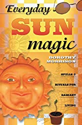 Everyday Sun Magic: Spells and Rituals for Radiant Living