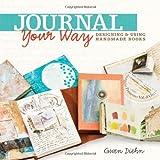 Journal Your Way: Designing & Using Handmade Books by Gwen Diehn (2013-08-06)