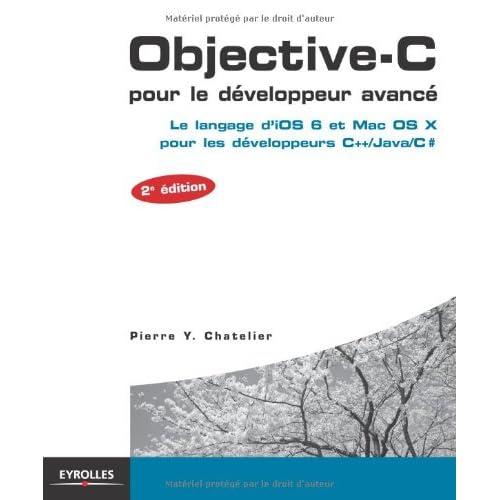 Objective-C pour le développeur avancé: Le langage d'iOS 6 et Mac OS X pour les développeurs C++/Java/C #.