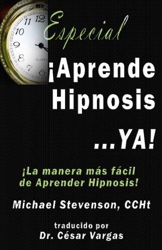 Aprende Hipnosis... Ya!: La manera mas facil de aprender hipnosis!