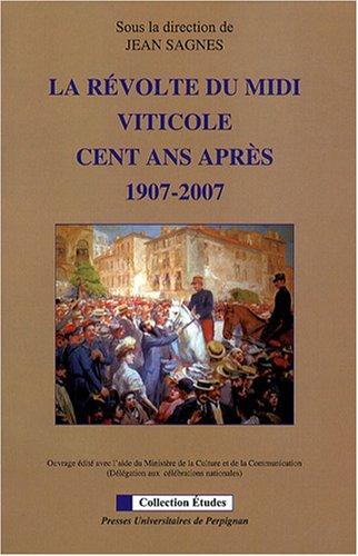 La rvolte du Midi viticole cent ans aprs : 1907-2007