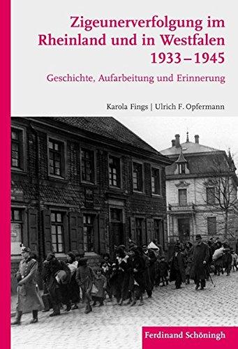 Zigeunerverfolgung im Rheinland und in Westfalen 1933-1945. Geschichte, Aufarbeitung und Erinnerung