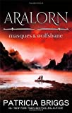 Aralorn: Masques and Wolfsbane by Patricia Briggs (2012-10-04)