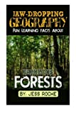 Jaw-Dropping Geography: Fun Learning Facts About Fabulous Forests: Illustrated Fun Learning For Kids (Volume 1) by Jess Roche (2015-02-03)