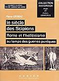 le siècle des Scipions Rome et l'hellénisme au temps des guerres puniques.