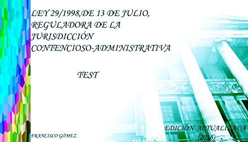 300 preguntas Tipo Test. Ley 29/98 de 13, de julio, reguladora de la Jurisdicción Contencioso-administrativa: OPOSICIONES DE JUSTICIA por FRANCISCO GOMEZ