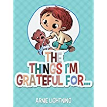 The Things I'm Grateful For: Cute Short Stories for Kids About Being Thankful and Grateful (Gratitude Series Book 2) (English Edition)