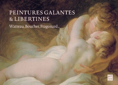 Peintures galantes et libertines : Watteau, Boucher, Fragonard...