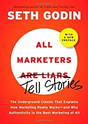 All Marketers are Liars (with a New Preface): The Underground Classic That Explains How Marketing Really Works--and Why Authenticity Is the Best Marketing of All by Seth Godin (2009-11-12)