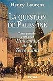La Question de Palestine - Tome 1 - L'invention de la Terre sainte (1799-1922) (Divers Histoire) - Format Kindle - 9782213703572 - 34,99 €