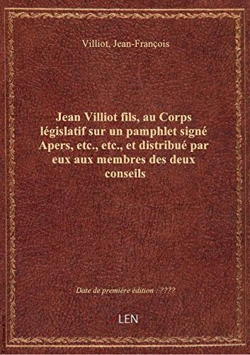 Jean Villiot fils, au Corps lgislatif sur un pamphlet sign Apers, etc., etc., et distribu par eux
