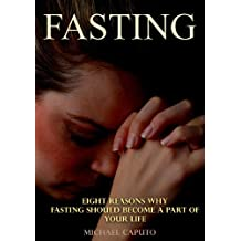 Fasting: Eight Reasons Why Fasting Should Become a Part of Your Life (English Edition)