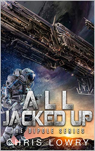 All Jacked Up: A science fiction comedy adventure (The Dipole Series Book 5) (English Edition)